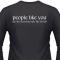 People Like You Are The Reason People Like Me Biker T-Shirt