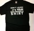 Don't Laugh It's Your Girlfriends Shirt
