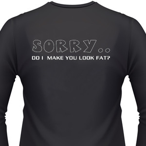 Do i make you look fat shirt will