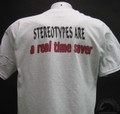 STEREOTYPES ARE A REAL TIME SAVER T-Shirt