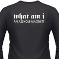 WHAT AM I, AN ASSHOLE MAGNET T-Shirt