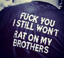 Fuck you I still won't rat on my brothers shirt