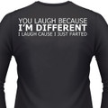 You Laugh Because I'm Different? I Laugh Cause I Just Farted! Biker T-Shirt