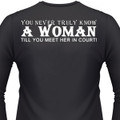 You Never Truly Know A Woman Till You Meet Her In Court Biker T-Shirt