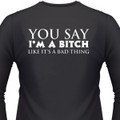You Say I'm A Bitch Like It's A Bad Thing Biker T-Shirt