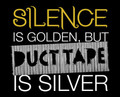 Silence is golden, but duct tape is silver shirt