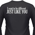 I Want To Be Different, Just Like You Biker T-Shirt