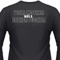 Your Mother Was A Father Fucker T-Shirt