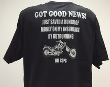Got Good News Just Saved A Bunch of Money on my Insurance by Outrunning the Cops Shirt