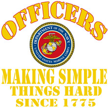 Officers making simple things hard since 1775 Marine Corps