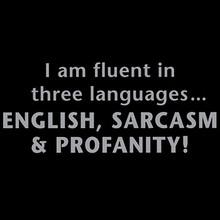 i am fluent in three languages english sarcasm and profanity shirt