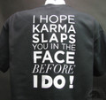 I Hope karma slaps you in the face before I do shirt