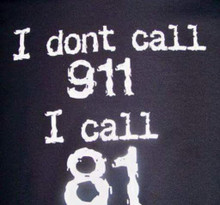 I Don't call 911 I call 81 shirt