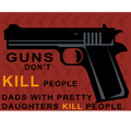 Guns Don't Kill People Dads With Pretty Daughters Kill People T-SHIRT