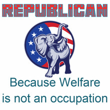 Republican Because Welfare is not an Occupation TSHIRT