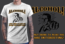 Alcohol I only drink to make you more interesting shirt