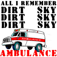 All I remember is Dirt Sky Ambulace shirt