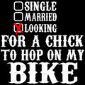 Single, Married, Looking for a chick to hop on my biker T-shirt