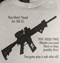 You Don't Need an AR-15 You need two Shirt