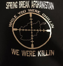 SPRING BREAK AFGHANISTAN While You Were Chillin WE WERE KILLIN T-Shirt