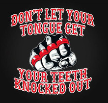 Don't let your tongue get your teeth knocked out