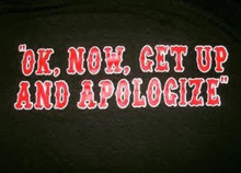 OK, Now get up and apologize Shirt