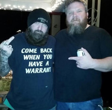 Come Back When You Have A Warrant Shirt