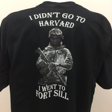 I Didn't Go To Harvard I Went To Ft. Sill T-Shirt