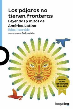 Los pájaros no tienen fronteras. Leyendas y mitos de América Latina