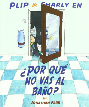 Por qué no vas al baño?  / Why don't you go to the bathroom?