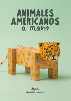 Animales americanos a mano / Handcrafting Animals from the Americas