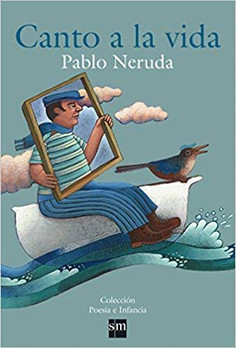 Canto a la vida: Pablo Neruda / The Song of Life: Pablo Neruda