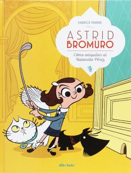 Astrid Bromuro: cómo aniquilar al rantoncito Pérez