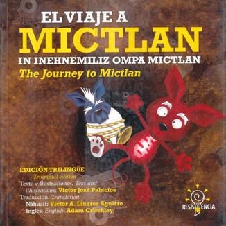 El viaje a Michtlan. In inehnemiliz  ompa Michtlan. The journey to Michtlan.