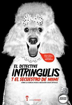 El detective Intríngulis y el secuestro de Mimi. Cómo la ciencia ayuda a resolver casos difíciles