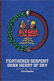 Feathered Serpent, Dark Heart of Sky: Myths of Mexico (English)