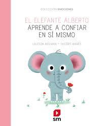 El elefante Alberto aprende a confiar en sí mismo (Emociones)