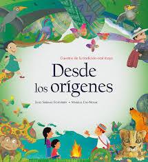 Desde los orígenes. Cuentos de la tradición oral maya
