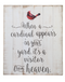 """This memorial cardinal plaque says """"When a cardinal appears in your yard, it's a visitor from heaven."""" This can make a meaningful and beautiful bereavement gift. This plaque is made with wood and medium density fiberboard and measures 18""""W by 11/8""""D by 22""""H."""