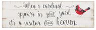 """Wooden Cardinal Yard Plaque. """"When a cardinal appears in your yard, it's a visitor from heaven."""" Dimensions: 27"""" W. x 1/2"""" D. x 8"""" H."""