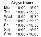 skype hours - Mon 10:00 - 16:00 / Tue,Wed,Thu 10 - 19:30 / Sat,Sun 10:00-16:00