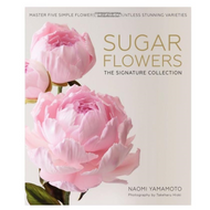 Sugar Flowers - The Signature Collection by Naomi Yamamoto