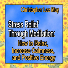Stress Relief Through Meditation: How to Relax, Increase Calmness & Positive Energy