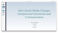 SCS 200 Project Two How Social Media Changes Interpersonal Interaction and Communication Presentation