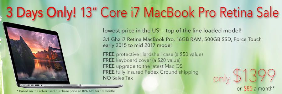 Top of the line 3.1Ghz Core i7 Retina MacBook Pro with 500GB Solid State Drive with case for only $1399 shipped! Or pay only $85 a month.