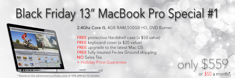 Black Friday Sale! Get a 13inch  2.4Ghz MacBook Pro with free Case for only $569 shipped. Or pay only $51 a month!