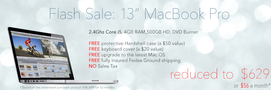 Flash Sale! 13 inch 2.4Ghz MacBook Pro with FREE case for only $629 shipped! Or pay only $56 a month!
