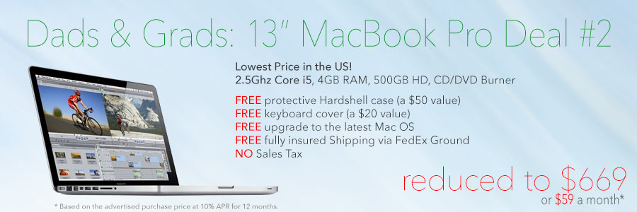 Dads & Grads! 13 inch 2.5 Ghz Core i5 MacBook Pro with FREE case reduced to only $669 shipped! Or pay only $59 a month!