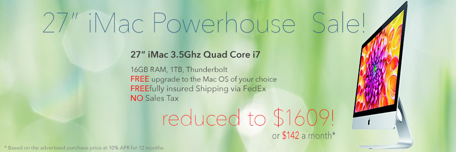 Power-house iMac Sale! 27 inch  3.5Ghz Quad Core i7 for only $1609 shipped! Or pay only $142 a month!