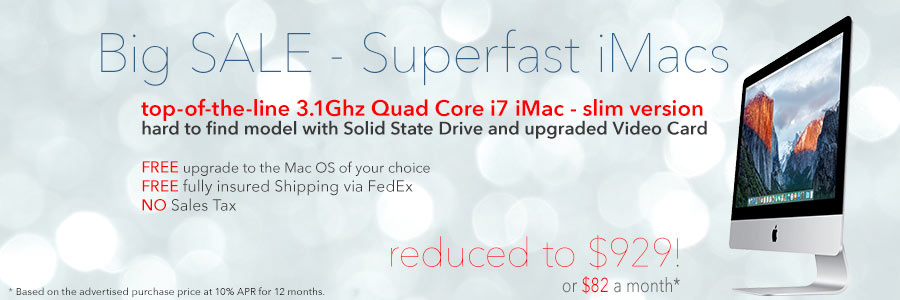 Act Fast! Limited stock on wicked-fast 3.1Ghz Quad Core i7 iMacs! Only $929 shipped or pay only $82 a month!